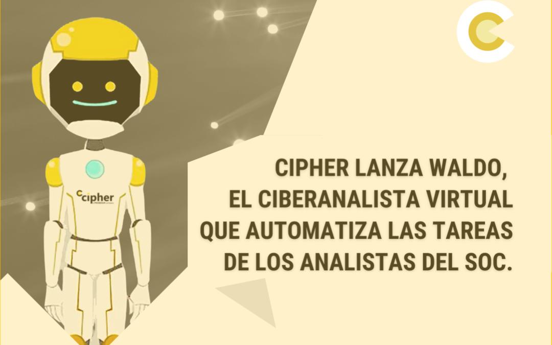 Cipher lanza Waldo, el ciberanalista virtual que automatiza las tareas de los analistas del SOC